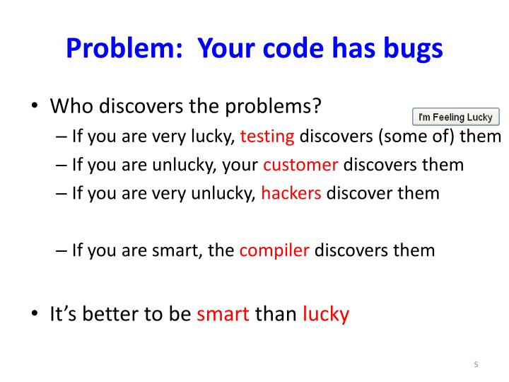 Problem:  Your code has bugs