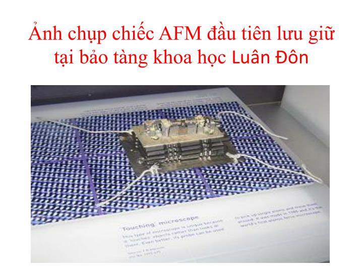 Ảnh chụp chiếc AFM đầu tiên lưu giữ tại bảo tàng khoa học