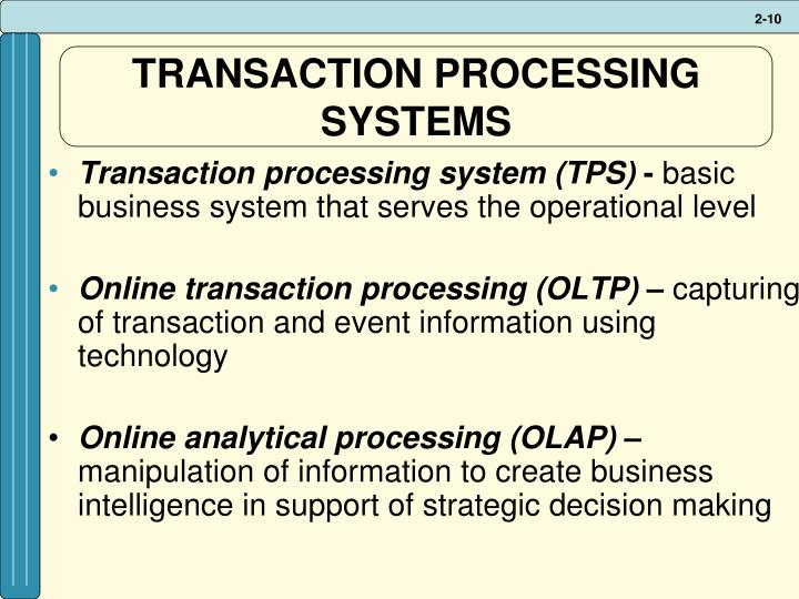 advantages of transaction processing information systems Transaction processing systems (tps): batch and real-time systems  market advantages provided by information systems 5:16  processing, output & feedback: information system components .