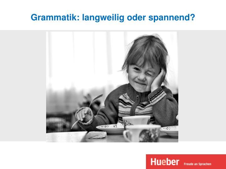 Grammatik: langweilig oder spannend?