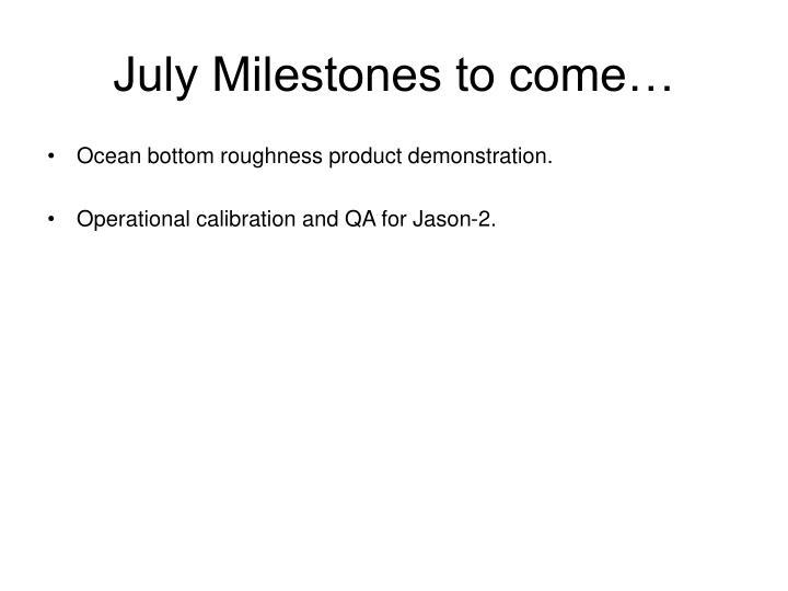 July Milestones to come…
