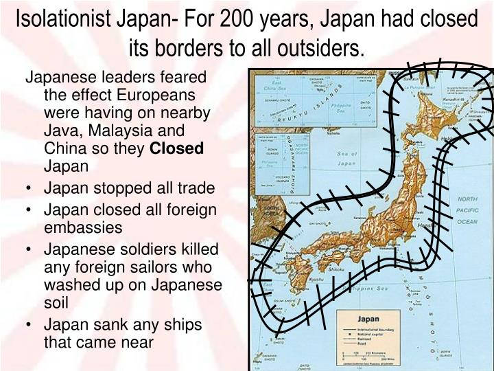 Japanese leaders feared the effect Europeans were having on nearby Java, Malaysia and China so they