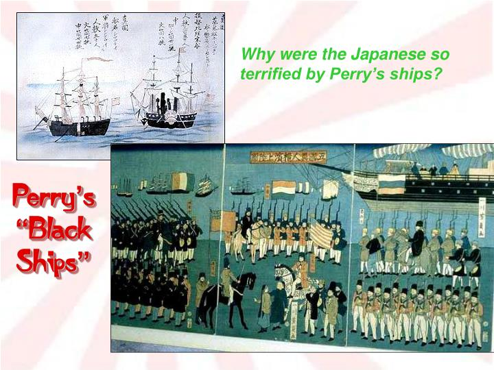 Why were the Japanese so terrified by Perry's ships?