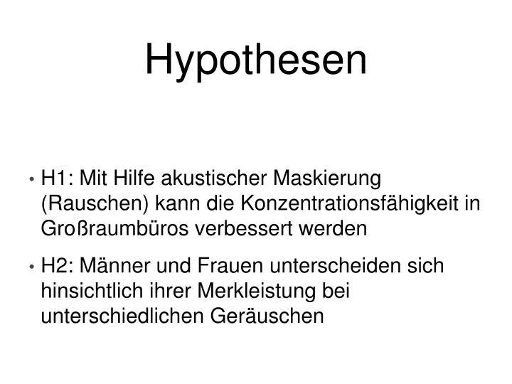 H1: Mit Hilfe akustischer Maskierung (Rauschen) kann die Konzentrationsfhigkeit in Groraumbros verbessert werden