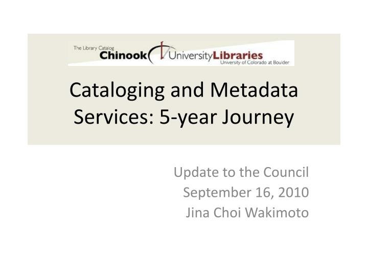 cataloging and metadata services 5 year journey