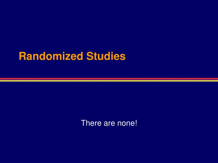 Randomized Studies