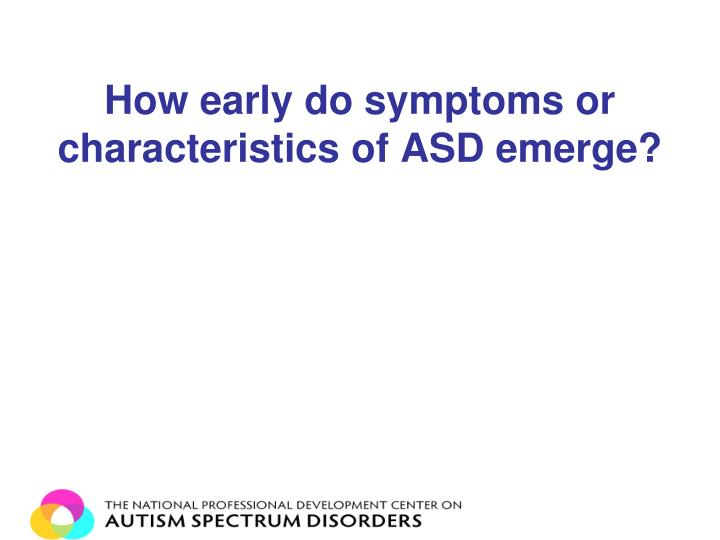 How early do symptoms or characteristics of ASD emerge?