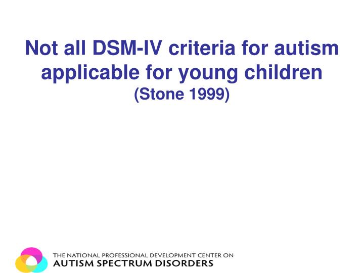 Not all DSM-IV criteria for autism applicable for young children