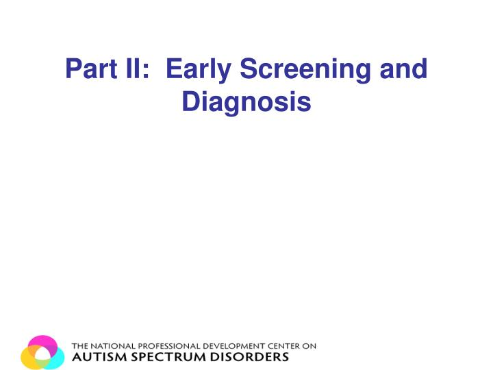 Part II:  Early Screening and Diagnosis