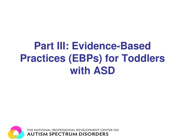 Part III: Evidence-Based Practices (EBPs) for Toddlers with ASD