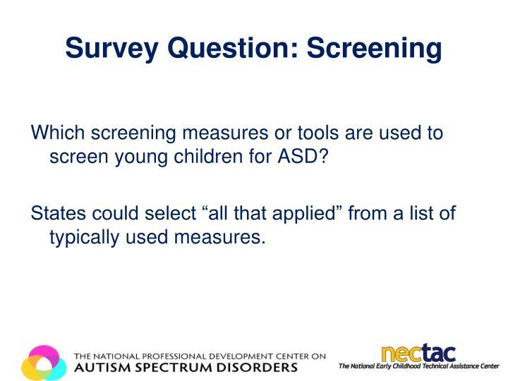 Survey Question: Screening