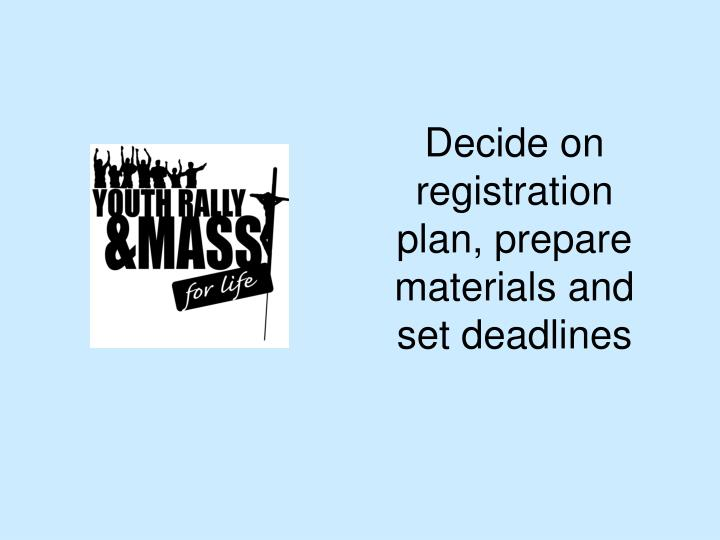 Decide on registration plan, prepare materials and set deadlines