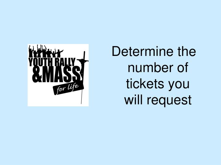 Determine the number of tickets you will request