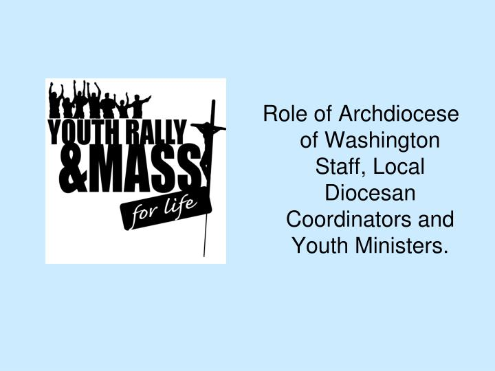 Role of Archdiocese of Washington Staff, Local Diocesan Coordinators and Youth Ministers.