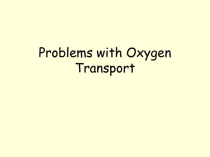 Problems with Oxygen Transport