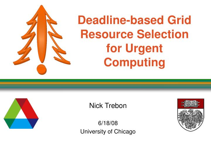 Deadline based grid resource selection for urgent computing
