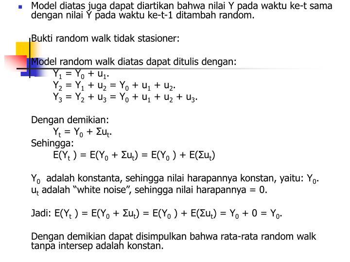 Model diatas juga dapat diartikan bahwa nilai Y pada waktu ke-t sama dengan nilai