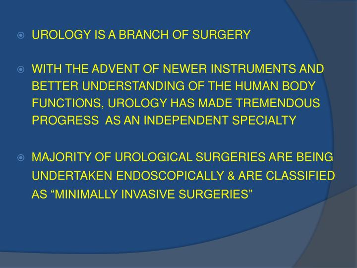 UROLOGY IS A BRANCH OF SURGERY