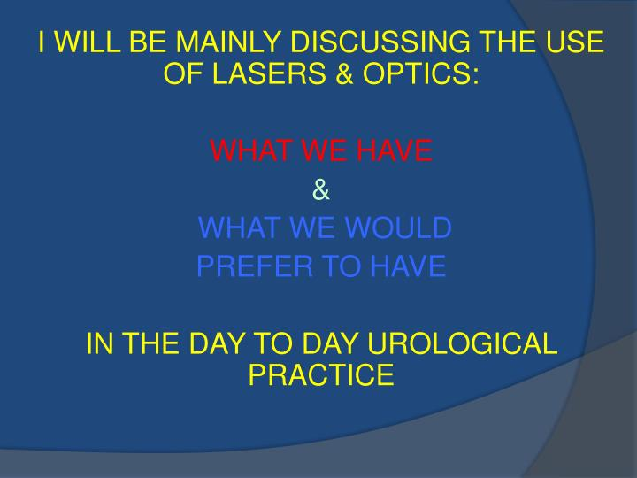 I WILL BE MAINLY DISCUSSING THE USE OF LASERS & OPTICS: