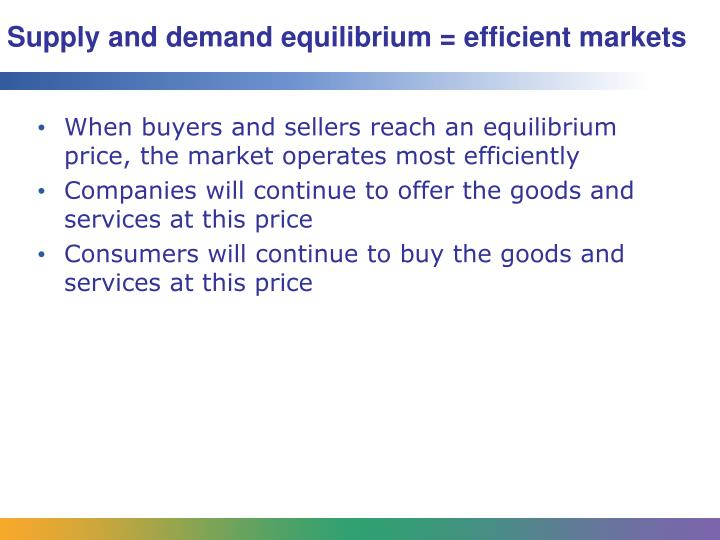 Supply and demand equilibrium = efficient markets