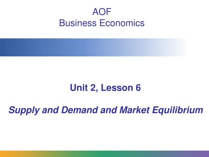 Unit 2 lesson 6 supply and demand and market equilibrium