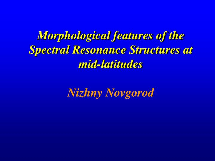 Morphological features of the Spectral Resonance Structures