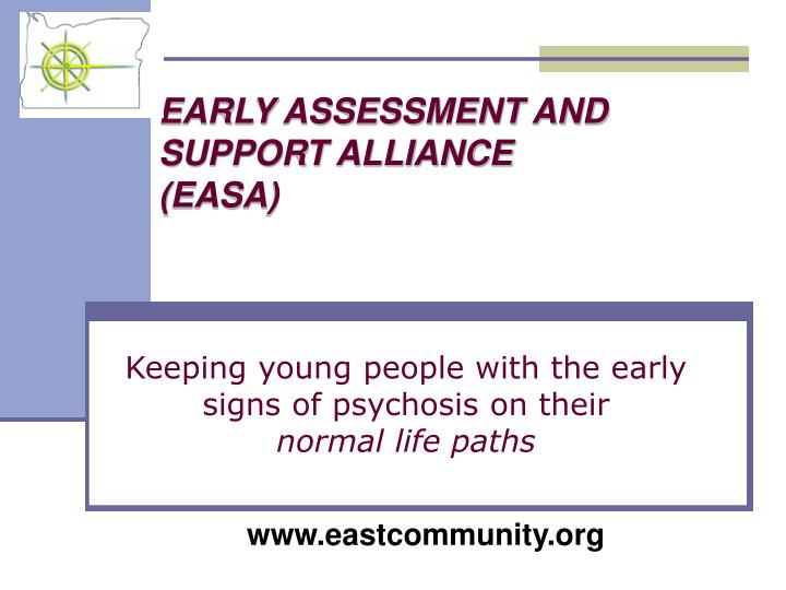 EARLY ASSESSMENT AND SUPPORT ALLIANCE (EASA)