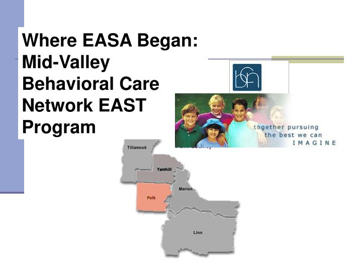 Where EASA Began:  Mid-Valley Behavioral Care Network EAST Program