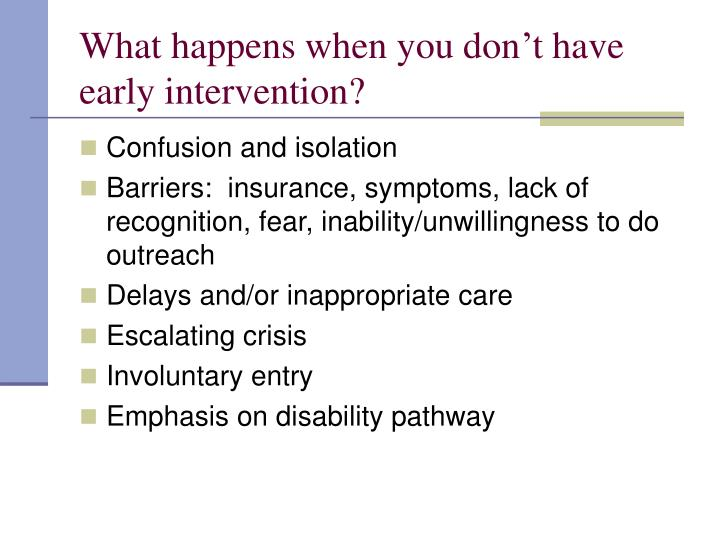 What happens when you don't have early intervention?