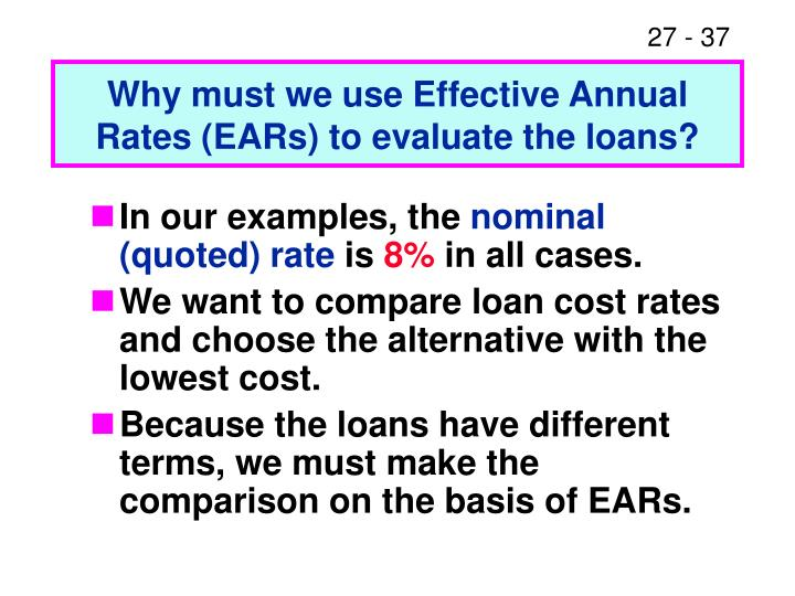 Why must we use Effective Annual Rates (EARs) to evaluate the loans?