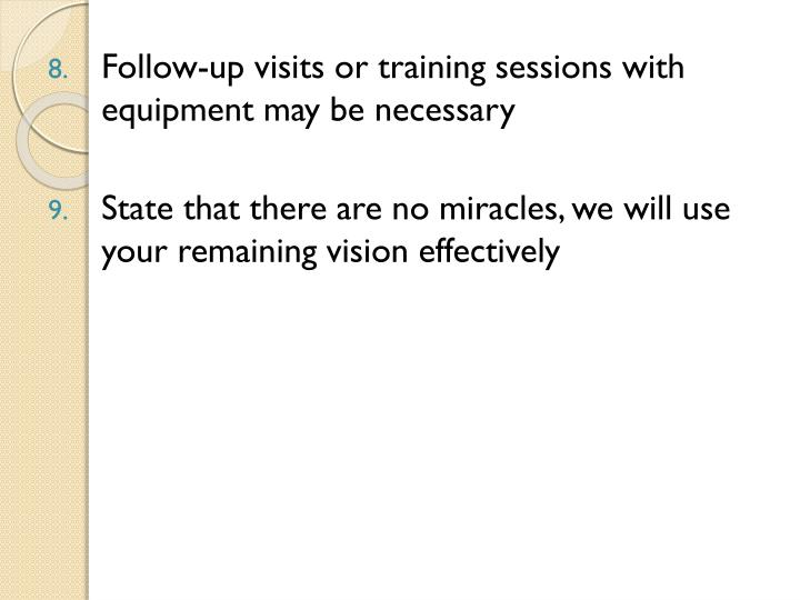 Follow-up visits or training sessions with equipment may be necessary