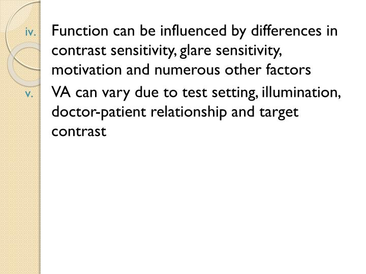 Function can be influenced by differences in contrast sensitivity, glare sensitivity, motivation and numerous other factors