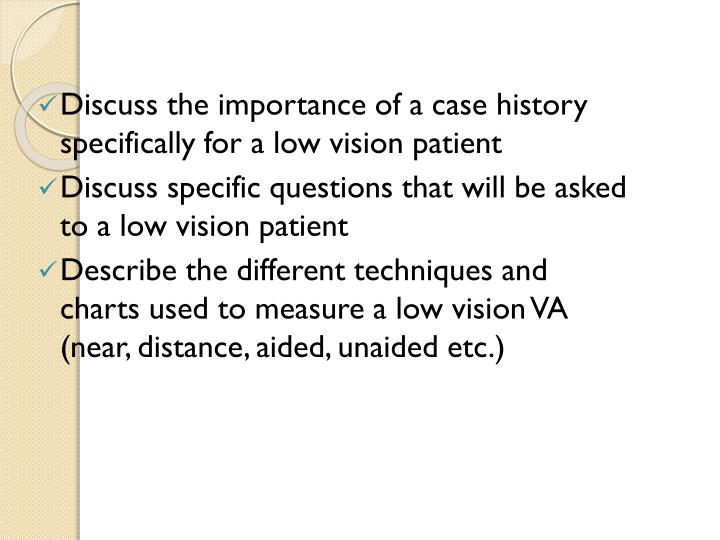 Discuss the importance of a case history specifically for a low vision patient