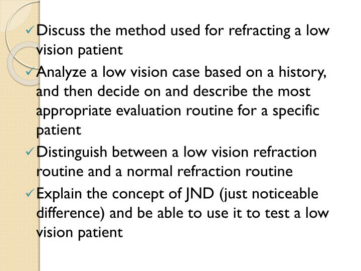 Discuss the method used for refracting a low vision patient