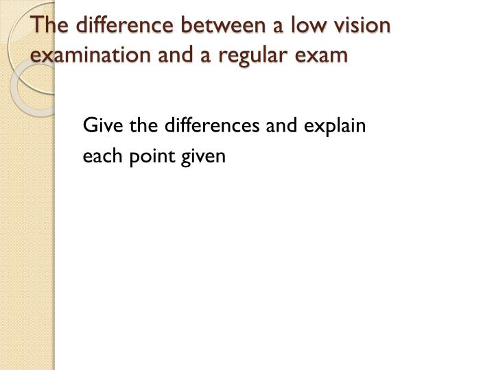 The difference between a low vision examination and a regular exam