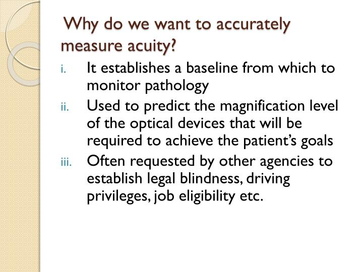 Why do we want to accurately measure acuity?