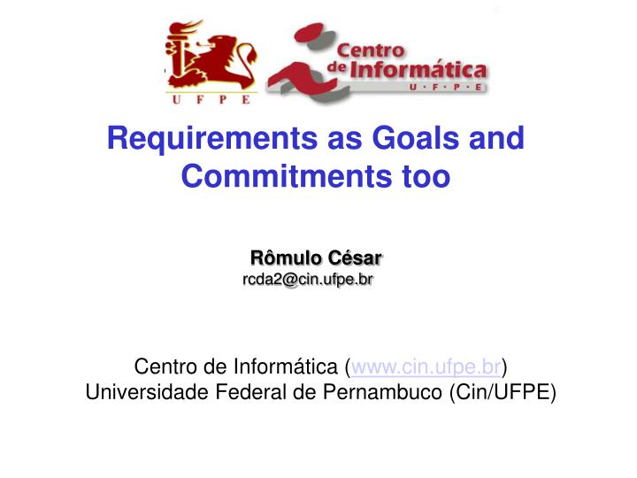 Requirements as Goals and Commitments too