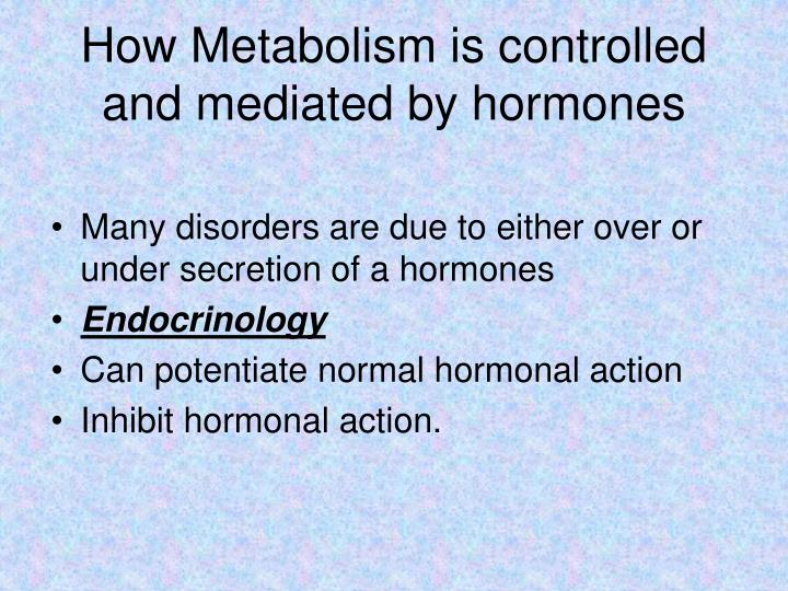 How Metabolism is controlled and mediated by hormones