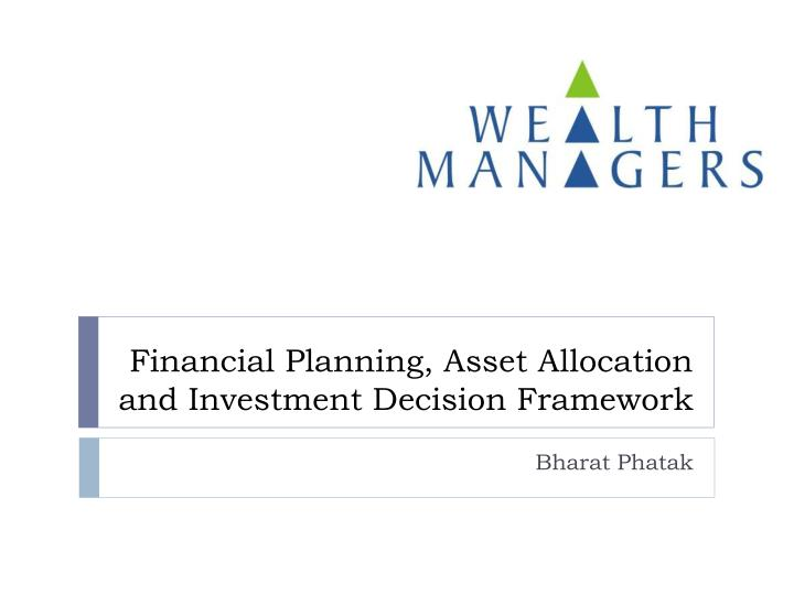 Financial planning asset allocation and investment decision framework