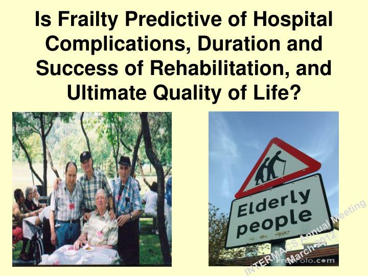 Is Frailty Predictive of Hospital Complications, Duration and Success of Rehabilitation, and Ultimate Quality of Life?