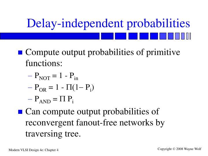 Delay-independent probabilities