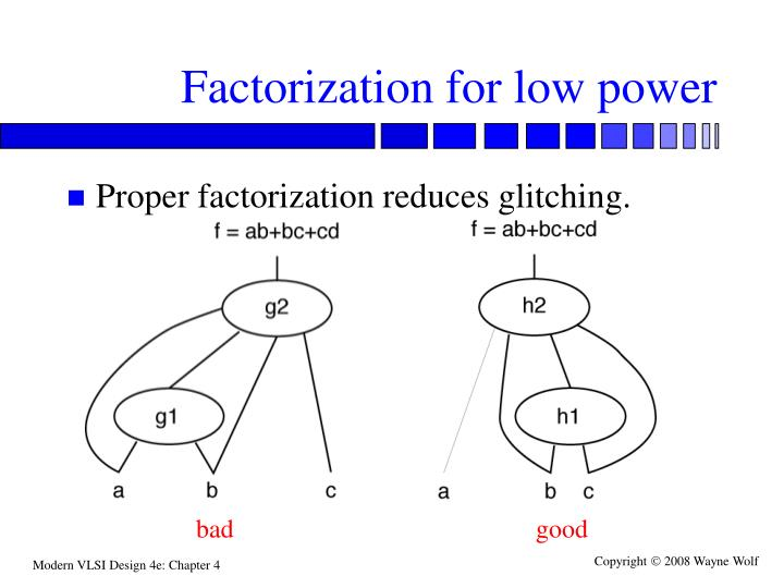 Factorization for low power