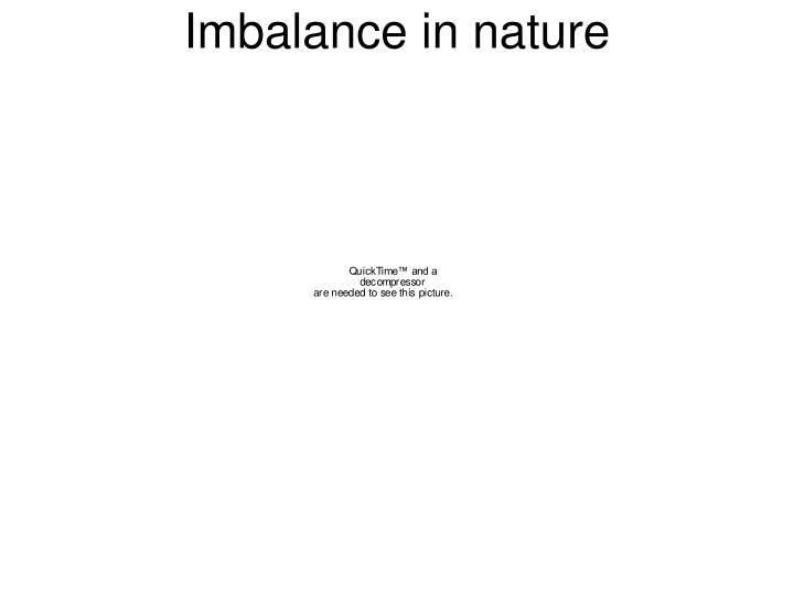 Imbalance in nature