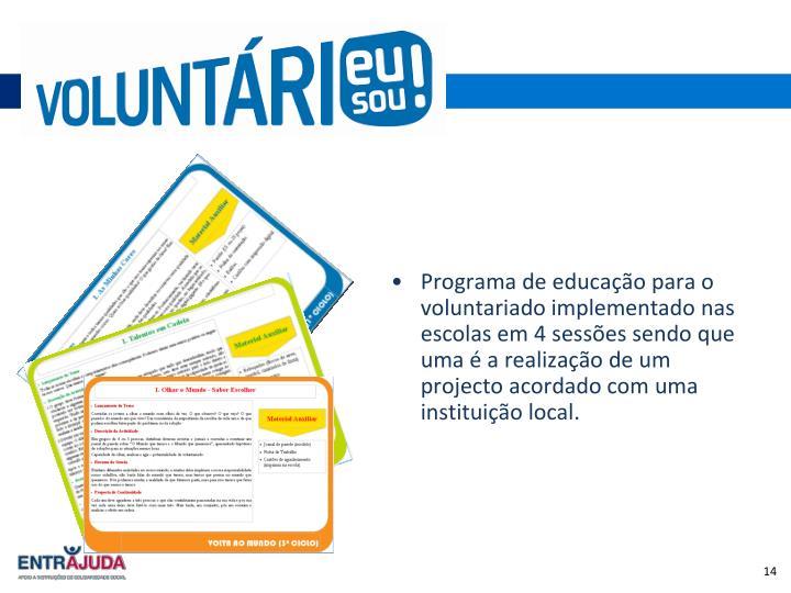 Programa de educação para o voluntariado implementado nas escolas em 4 sessões sendo que uma é a realização de um projecto acordado com uma instituição local.
