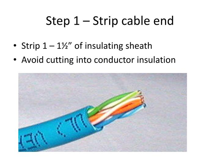 Step 1 – Strip cable end