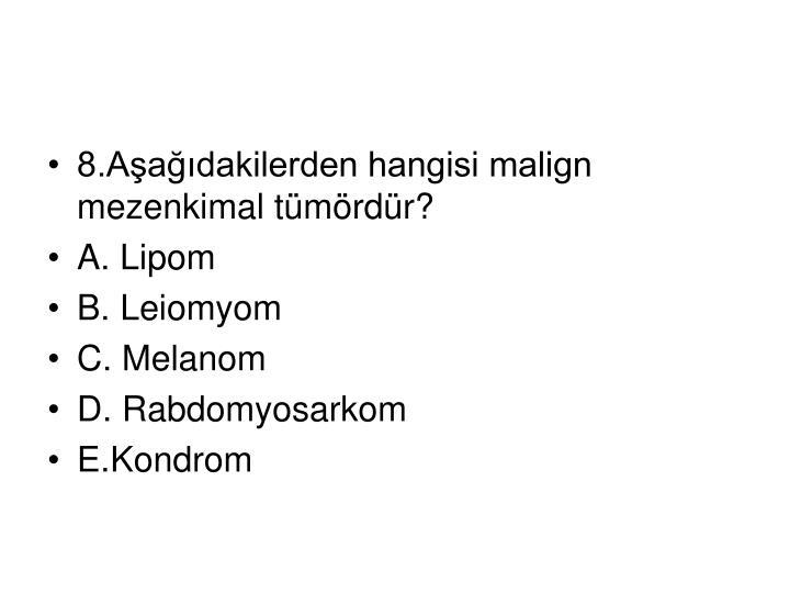 8.Aşağıdakilerden hangisi malign mezenkimal tümördür?