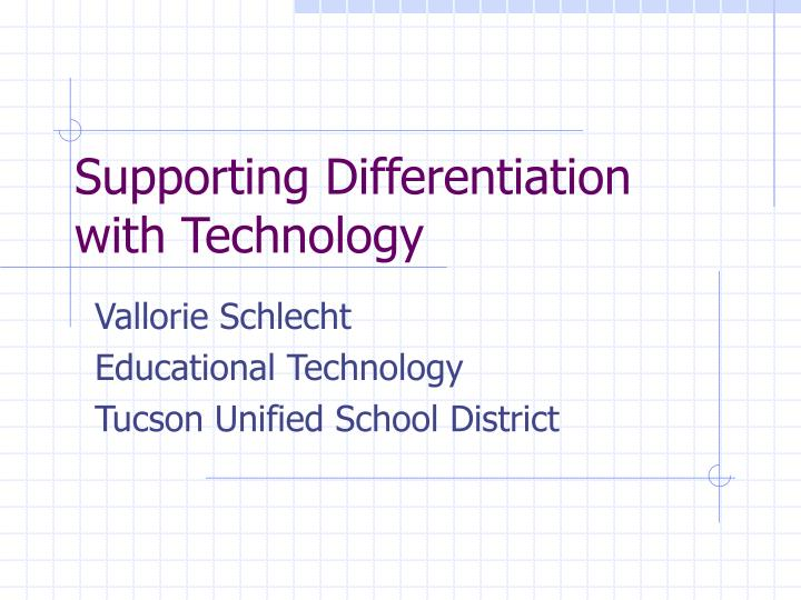 Supporting differentiation with technology