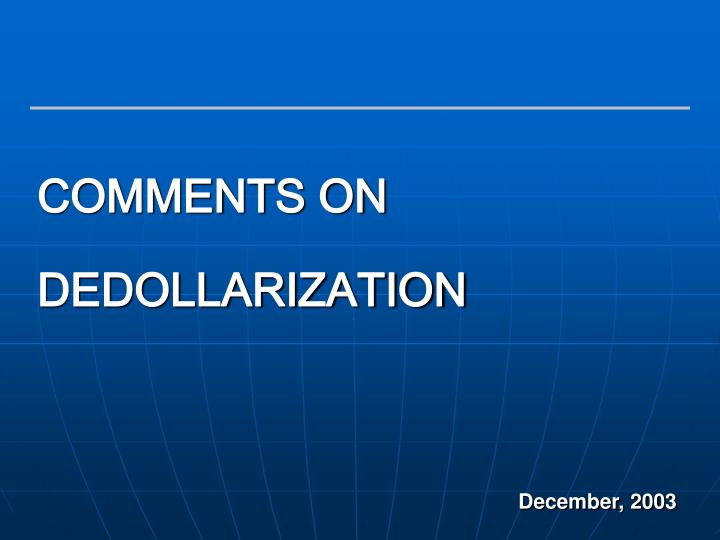 COMMENTS ON DEDOLLARIZATION