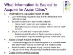 what information is easiest to acquire for asian cities