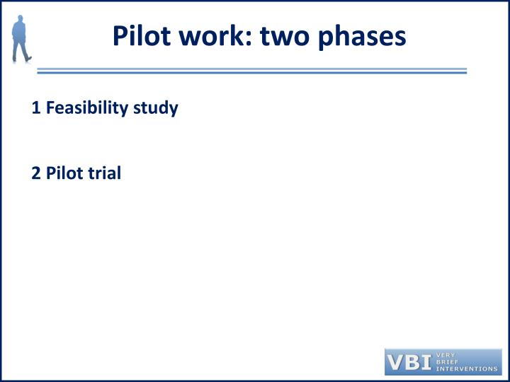 Pilot work: two phases